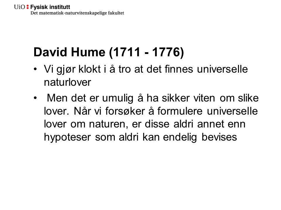 David Hume (1711 - 1776) Vi gjør klokt i å tro at det finnes universelle naturlover.