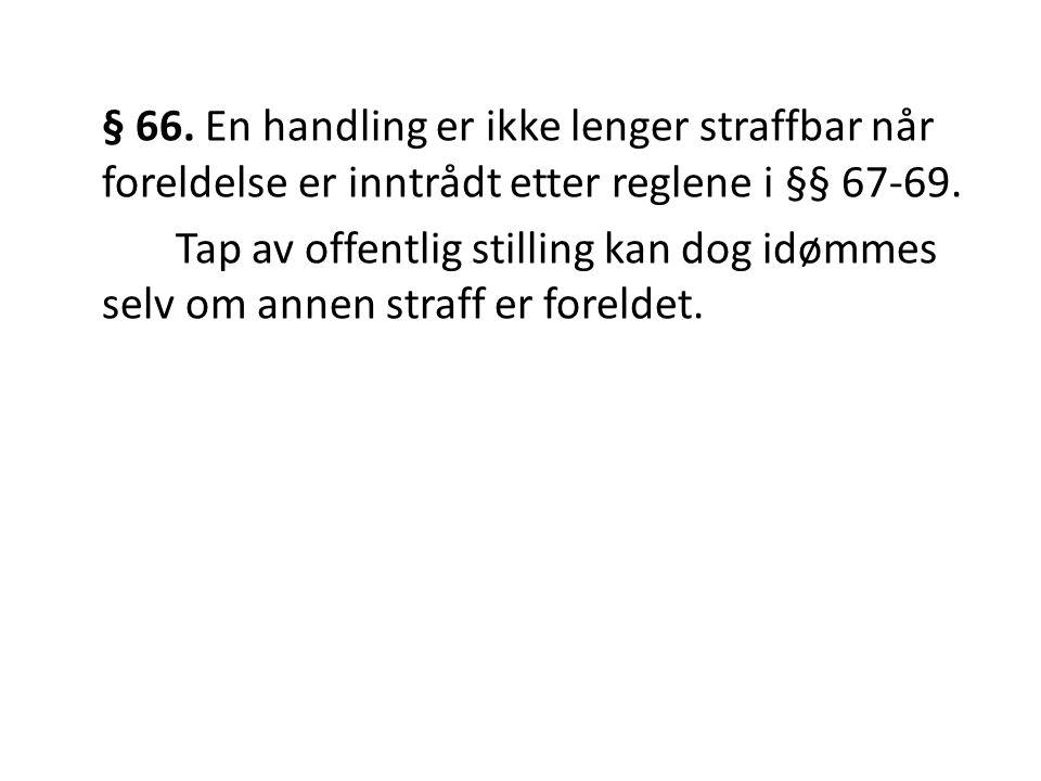 § 66. En handling er ikke lenger straffbar når foreldelse er inntrådt etter reglene i §§ 67-69.