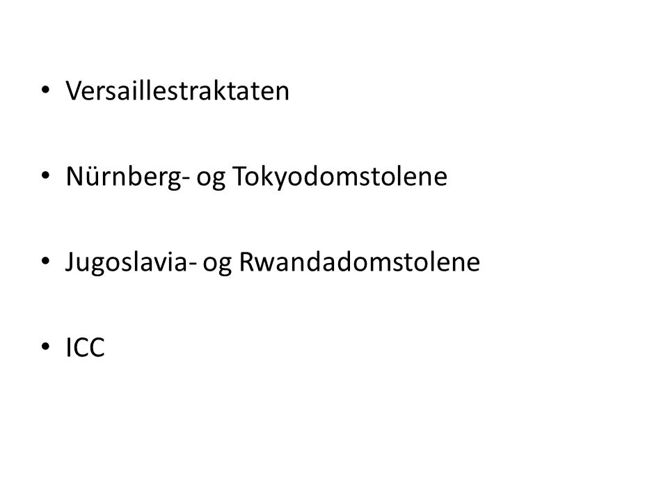 Versaillestraktaten Nürnberg- og Tokyodomstolene Jugoslavia- og Rwandadomstolene ICC