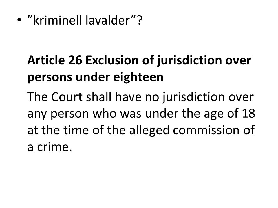 kriminell lavalder Article 26 Exclusion of jurisdiction over persons under eighteen.