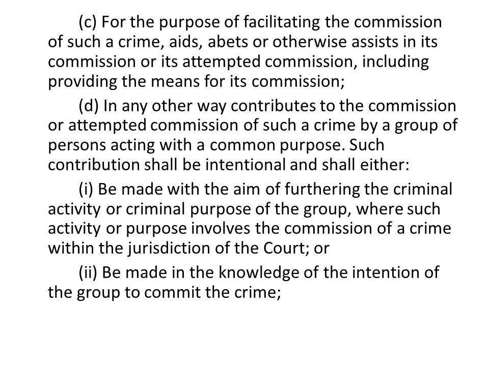 (c) For the purpose of facilitating the commission of such a crime, aids, abets or otherwise assists in its commission or its attempted commission, including providing the means for its commission;