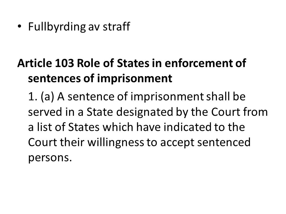 Fullbyrding av straff Article 103 Role of States in enforcement of sentences of imprisonment.