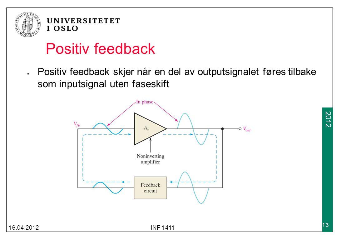 Positiv feedback Positiv feedback skjer når en del av outputsignalet føres tilbake som inputsignal uten faseskift.
