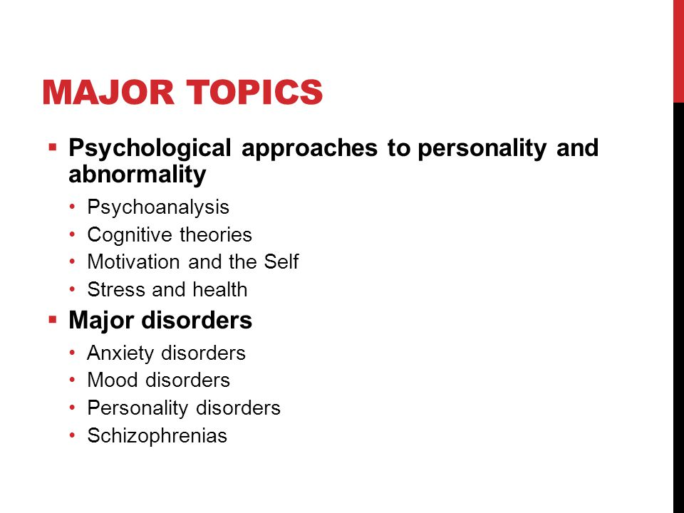Major Topics Psychological approaches to personality and abnormality