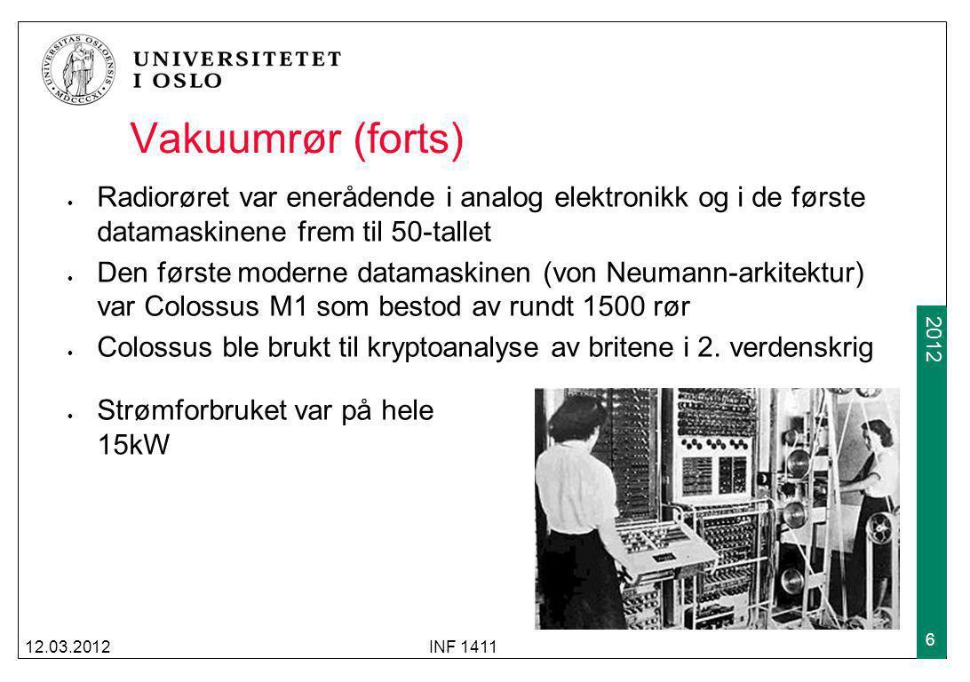 Vakuumrør (forts) Radiorøret var enerådende i analog elektronikk og i de første datamaskinene frem til 50-tallet.