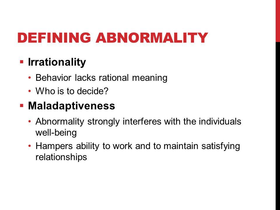 Defining Abnormality Irrationality Maladaptiveness