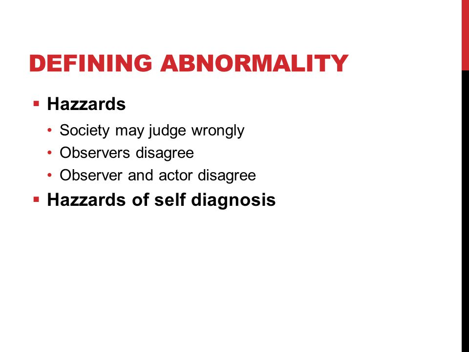 Defining Abnormality Hazzards Hazzards of self diagnosis