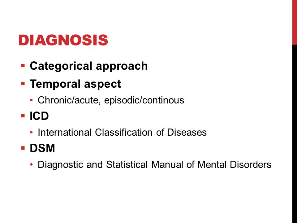 Diagnosis Categorical approach Temporal aspect ICD DSM