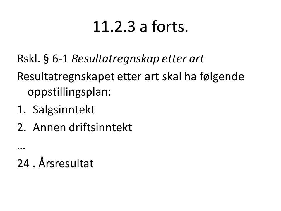 11.2.3 a forts. Rskl. § 6-1 Resultatregnskap etter art
