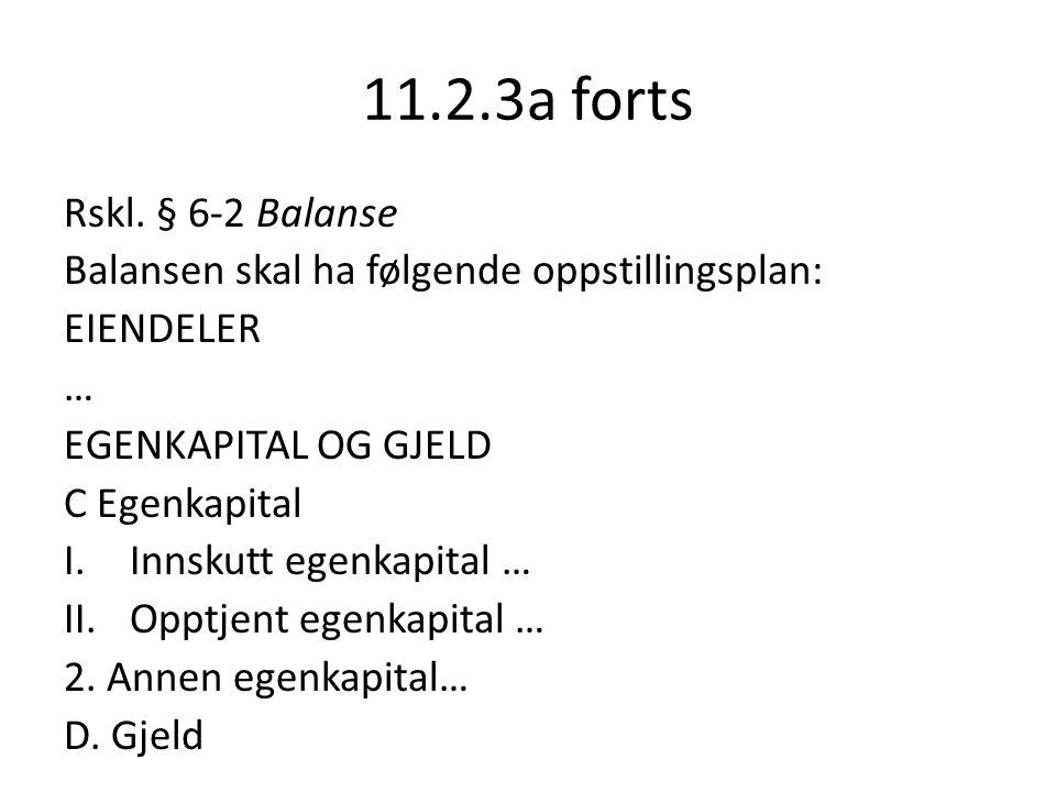 11.2.3a forts Rskl. § 6-2 Balanse. Balansen skal ha følgende oppstillingsplan: EIENDELER. … EGENKAPITAL OG GJELD.