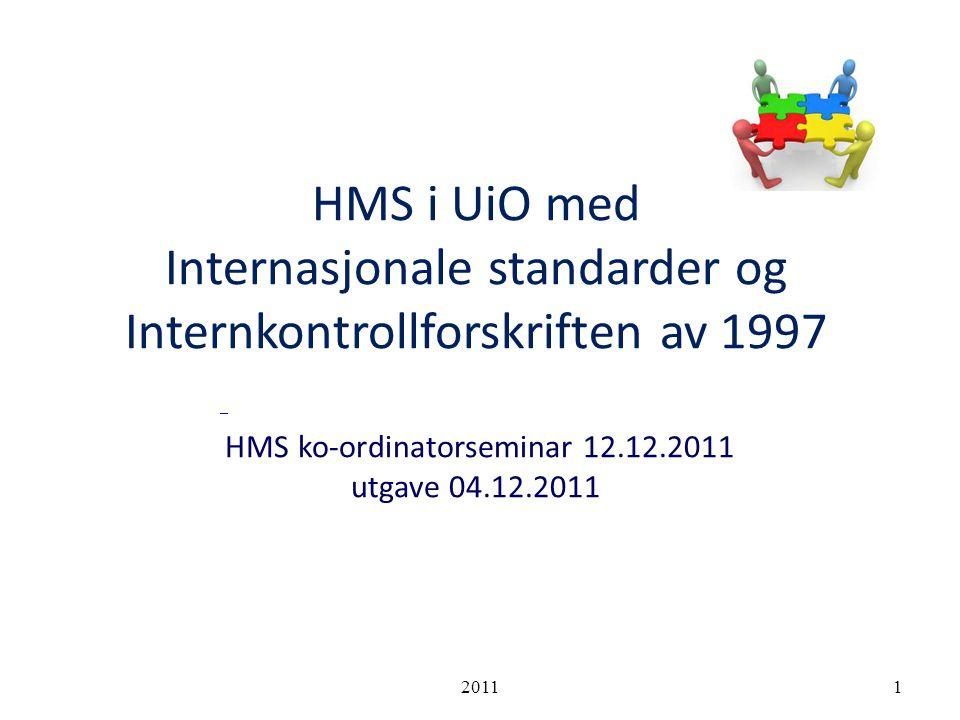 HMS i UiO med Internasjonale standarder og Internkontrollforskriften av 1997 HMS ko-ordinatorseminar 12.12.2011 utgave 04.12.2011