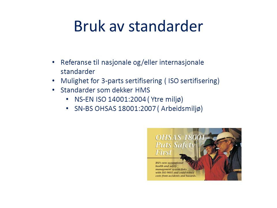 Bruk av standarder Referanse til nasjonale og/eller internasjonale standarder. Mulighet for 3-parts sertifisering ( ISO sertifisering)