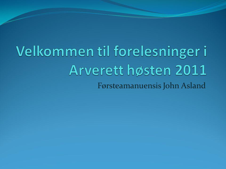 Velkommen til forelesninger i Arverett høsten 2011