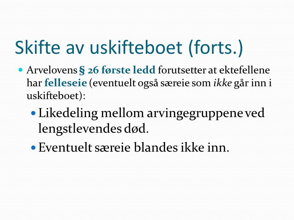 Skifte av uskifteboet (forts.)