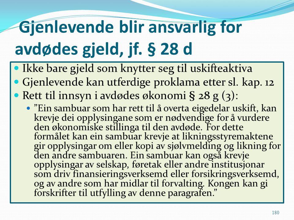 Gjenlevende blir ansvarlig for avdødes gjeld, jf. § 28 d