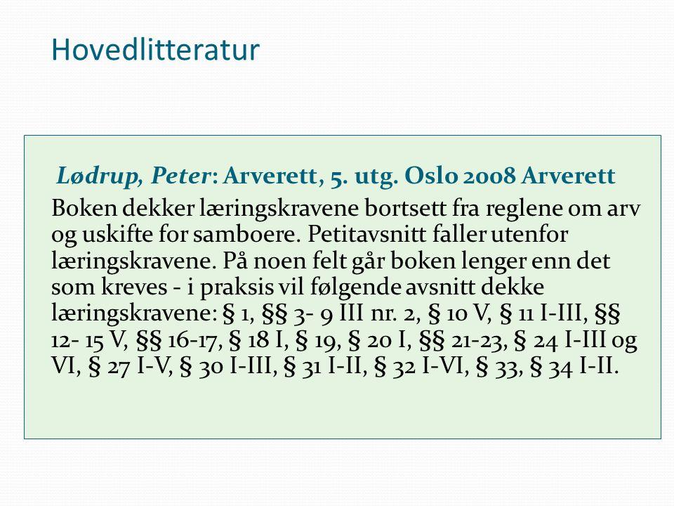 Hovedlitteratur Lødrup, Peter: Arverett, 5. utg. Oslo 2008 Arverett.