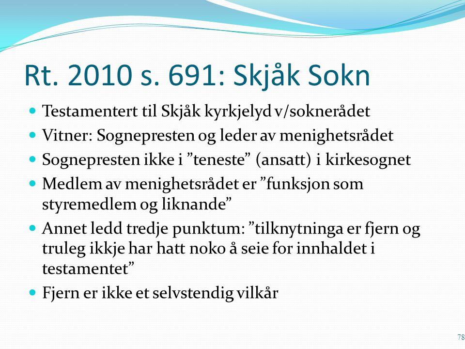 Rt. 2010 s. 691: Skjåk Sokn Testamentert til Skjåk kyrkjelyd v/soknerådet. Vitner: Sognepresten og leder av menighetsrådet.