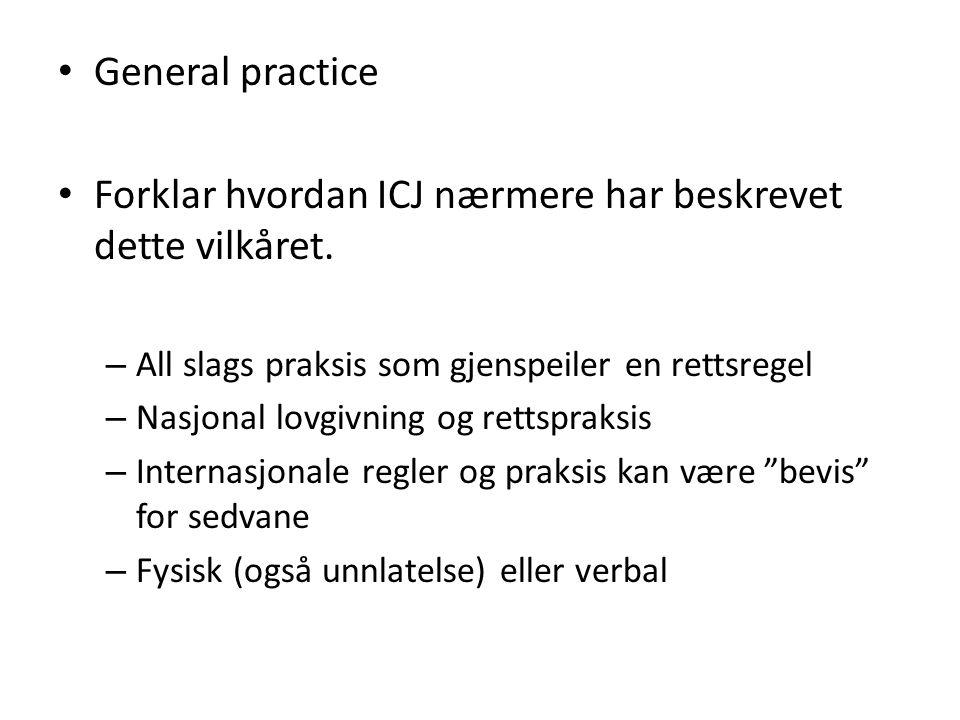 Forklar hvordan ICJ nærmere har beskrevet dette vilkåret.