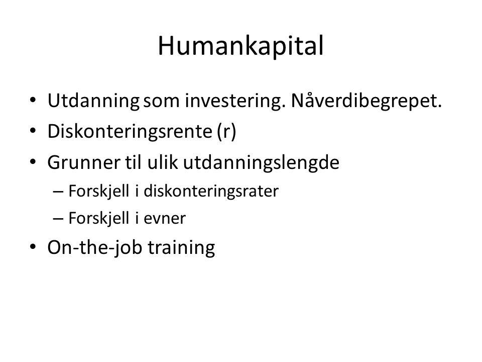 Humankapital Utdanning som investering. Nåverdibegrepet.