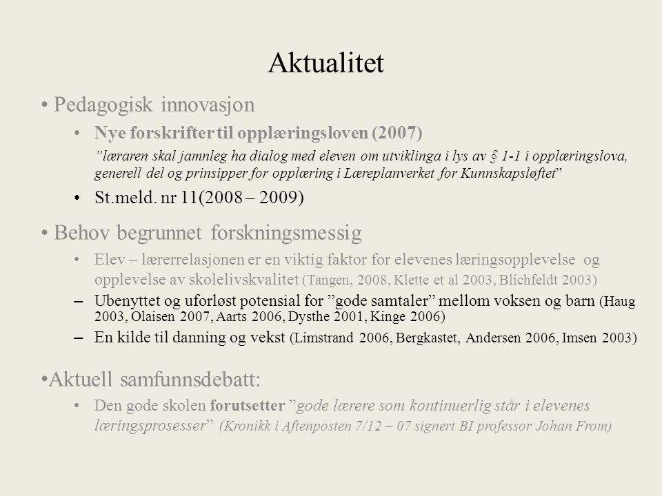 Aktualitet Pedagogisk innovasjon Behov begrunnet forskningsmessig