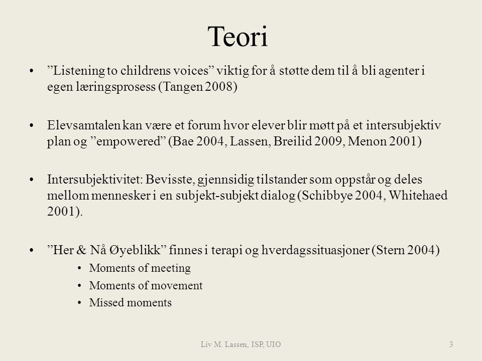 Teori Listening to childrens voices viktig for å støtte dem til å bli agenter i egen læringsprosess (Tangen 2008)