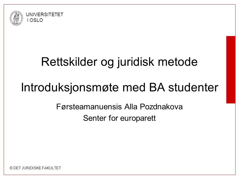 Rettskilder og juridisk metode Introduksjonsmøte med BA studenter