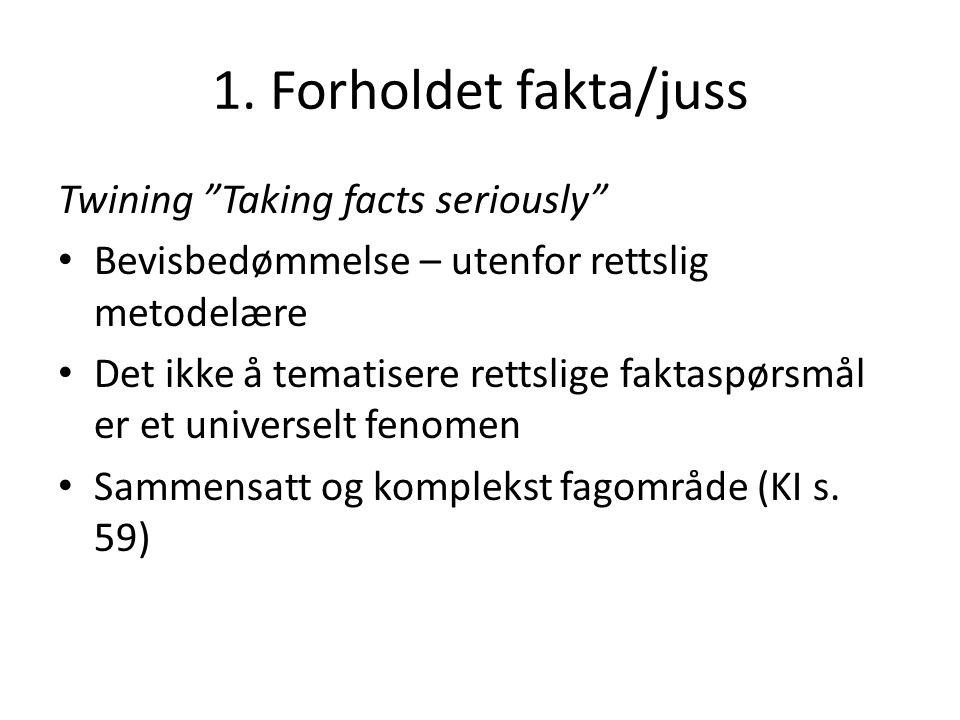 1. Forholdet fakta/juss Twining Taking facts seriously