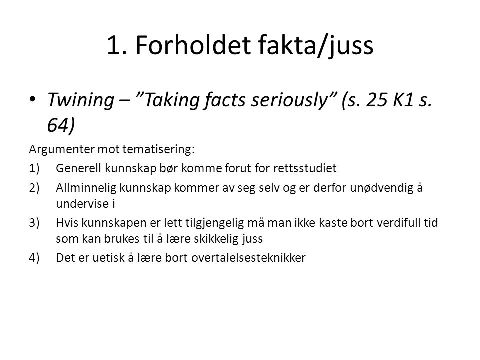 1. Forholdet fakta/juss Twining – Taking facts seriously (s. 25 K1 s. 64) Argumenter mot tematisering: