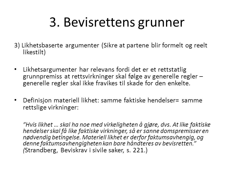 3. Bevisrettens grunner 3) Likhetsbaserte argumenter (Sikre at partene blir formelt og reelt likestilt)