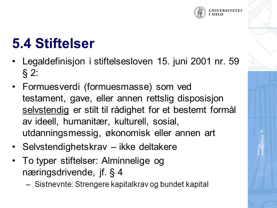 5.4 Stiftelser Legaldefinisjon i stiftelsesloven 15. juni 2001 nr. 59 § 2: