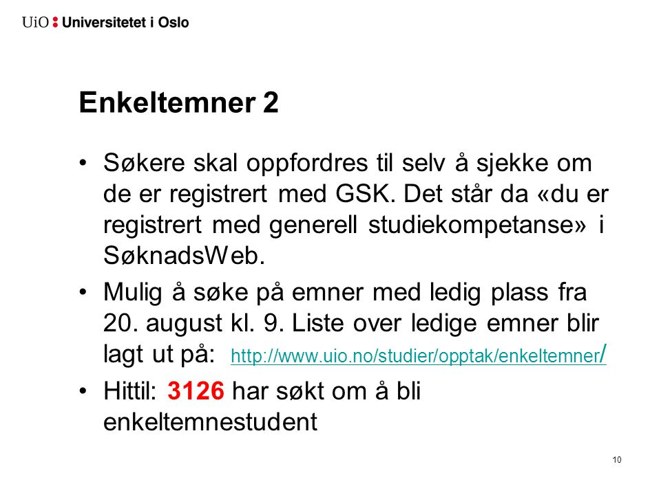 Enkeltemner Info på: http://www.uio.no/studier/opptak/enkeltemner/