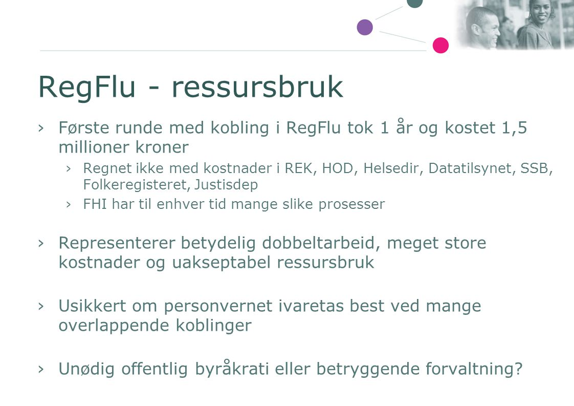 RegFlu - ressursbruk Første runde med kobling i RegFlu tok 1 år og kostet 1,5 millioner kroner.