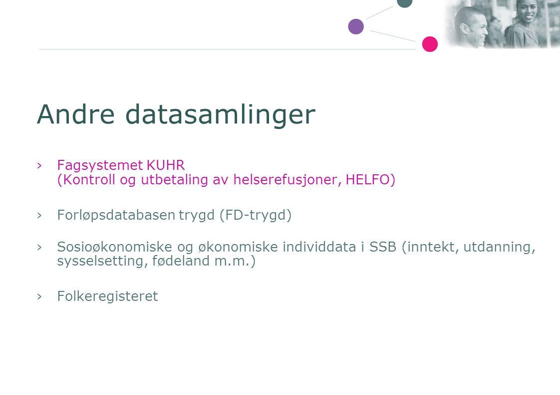 Andre datasamlinger Fagsystemet KUHR (Kontroll og utbetaling av helserefusjoner, HELFO) Forløpsdatabasen trygd (FD-trygd)