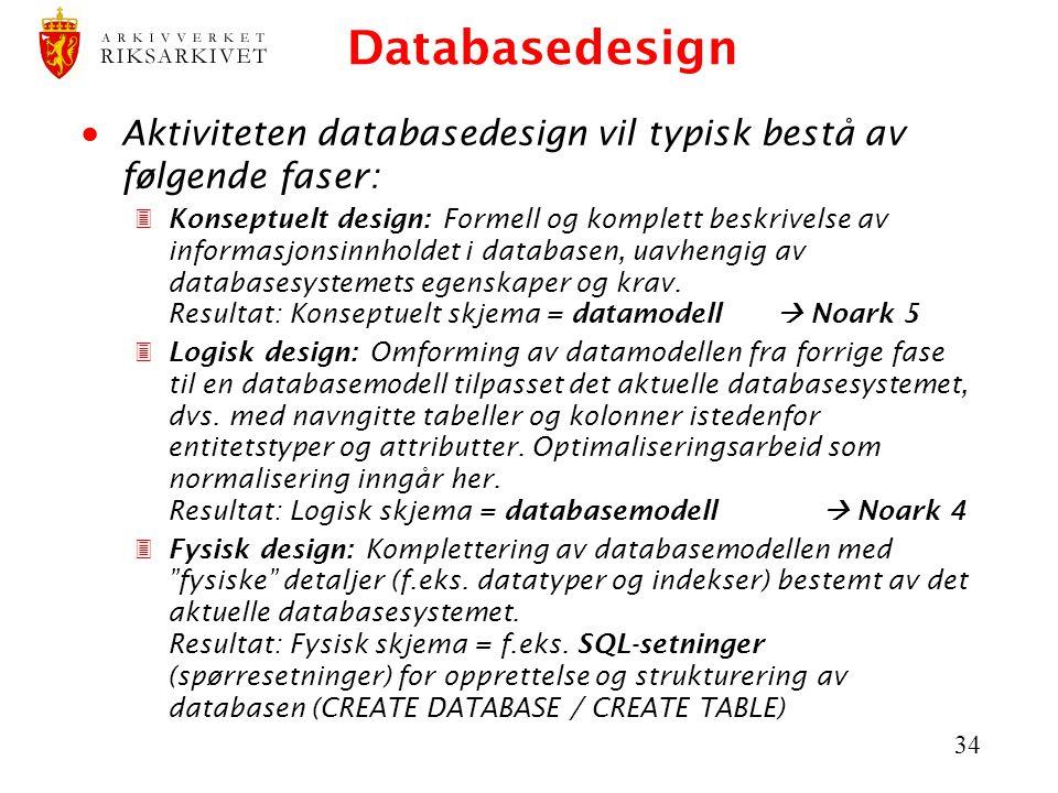 Databasedesign Aktiviteten databasedesign vil typisk bestå av følgende faser: