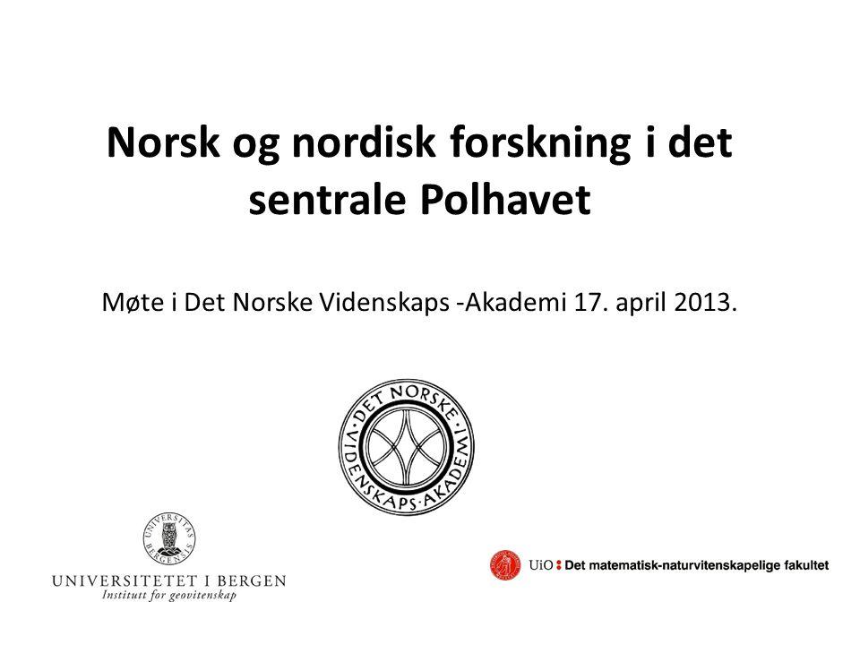Norsk og nordisk forskning i det sentrale Polhavet Møte i Det Norske Videnskaps -Akademi 17.