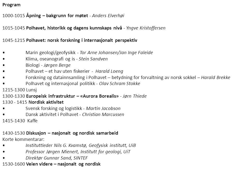 Program 1000-1015 Åpning – bakgrunn for møtet - Anders Elverhøi. 1015-1045 Polhavet, historikk og dagens kunnskaps nivå - Yngve Kristoffersen.