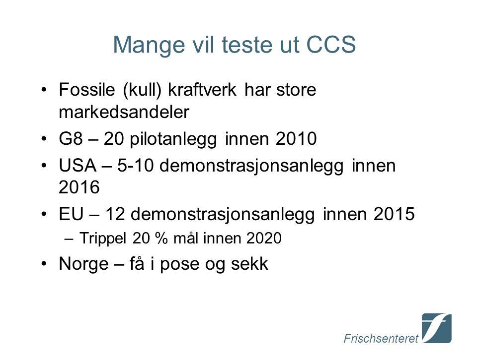 Mange vil teste ut CCS Fossile (kull) kraftverk har store markedsandeler. G8 – 20 pilotanlegg innen 2010.
