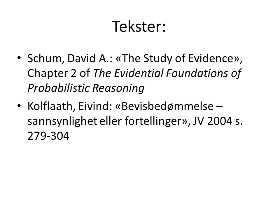 Tekster: Schum, David A.: «The Study of Evidence», Chapter 2 of The Evidential Foundations of Probabilistic Reasoning.