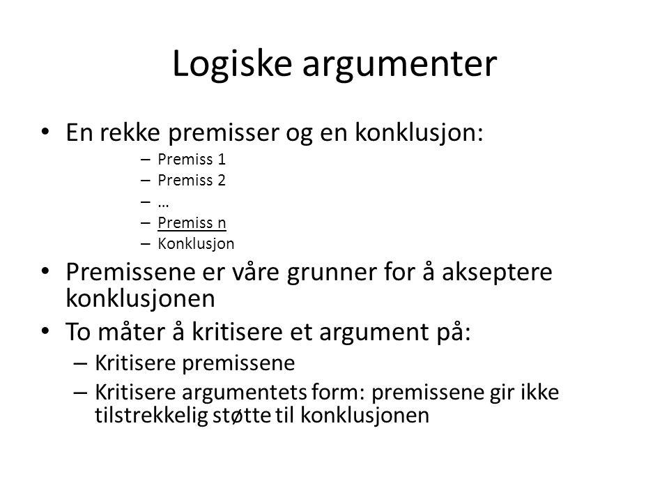 Logiske argumenter En rekke premisser og en konklusjon: