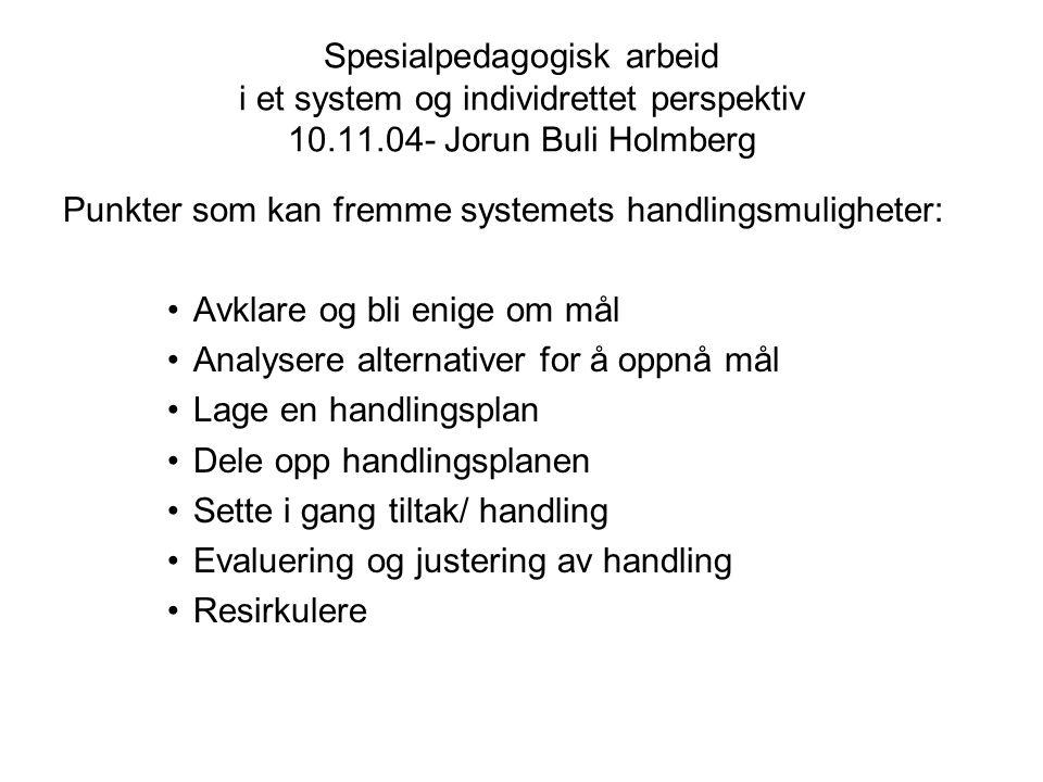 Spesialpedagogisk arbeid i et system og individrettet perspektiv 10.11.04- Jorun Buli Holmberg
