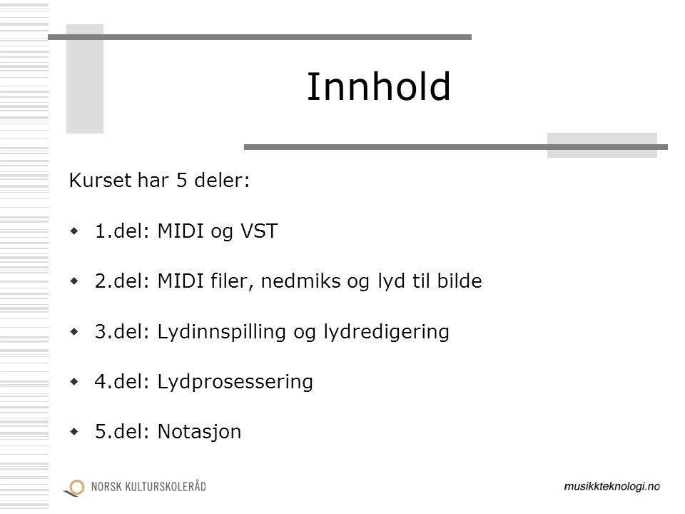Innhold Kurset har 5 deler: 1.del: MIDI og VST