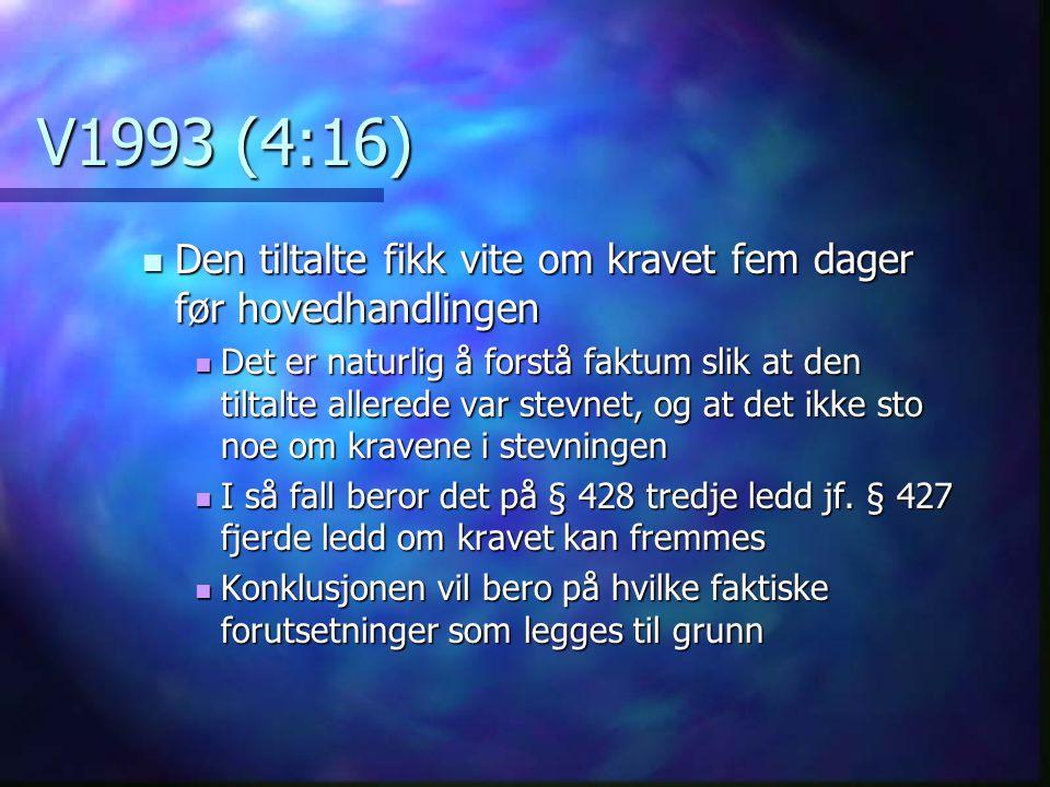 V1993 (4:16) Den tiltalte fikk vite om kravet fem dager før hovedhandlingen.
