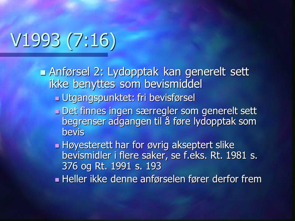 V1993 (7:16) Anførsel 2: Lydopptak kan generelt sett ikke benyttes som bevismiddel. Utgangspunktet: fri bevisførsel.