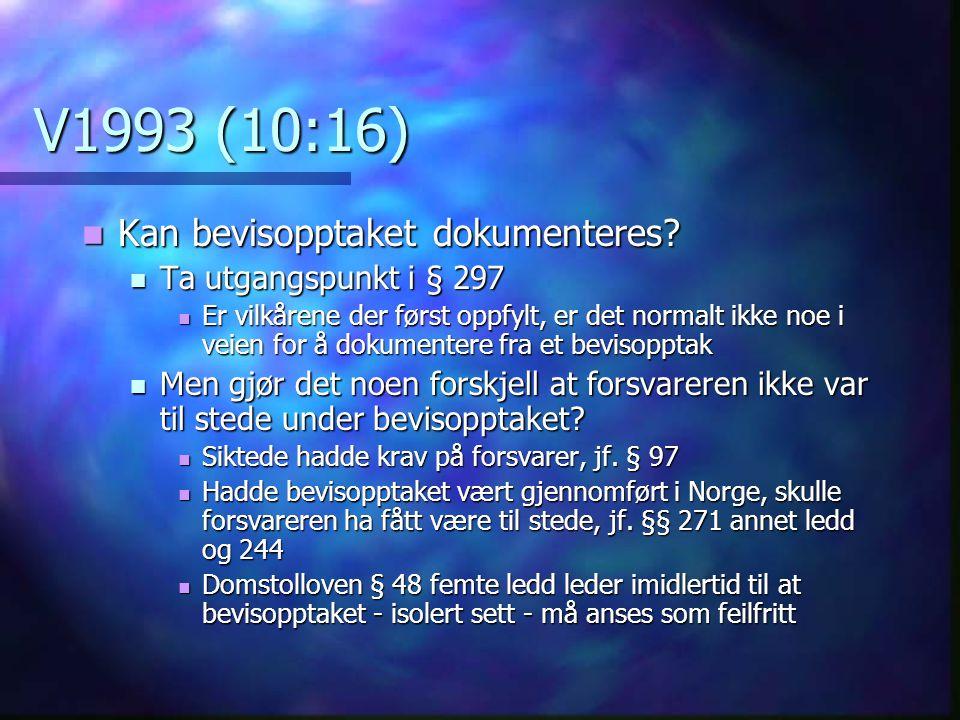 V1993 (10:16) Kan bevisopptaket dokumenteres Ta utgangspunkt i § 297