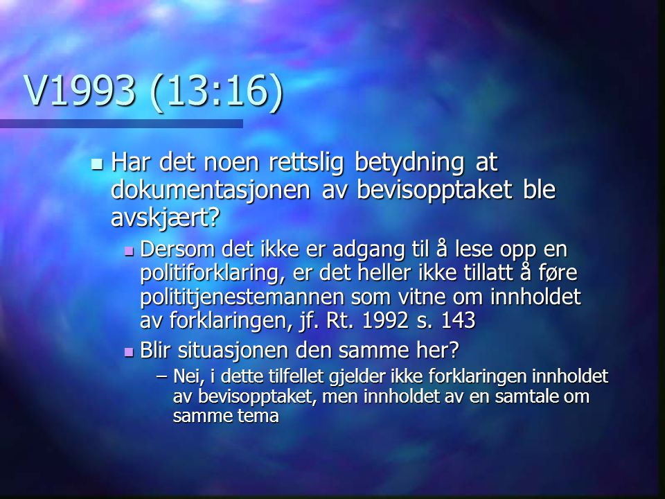 V1993 (13:16) Har det noen rettslig betydning at dokumentasjonen av bevisopptaket ble avskjært