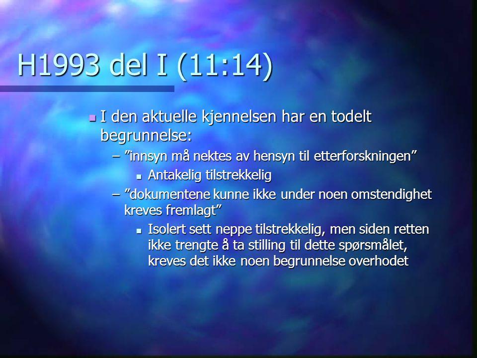 H1993 del I (11:14) I den aktuelle kjennelsen har en todelt begrunnelse: innsyn må nektes av hensyn til etterforskningen