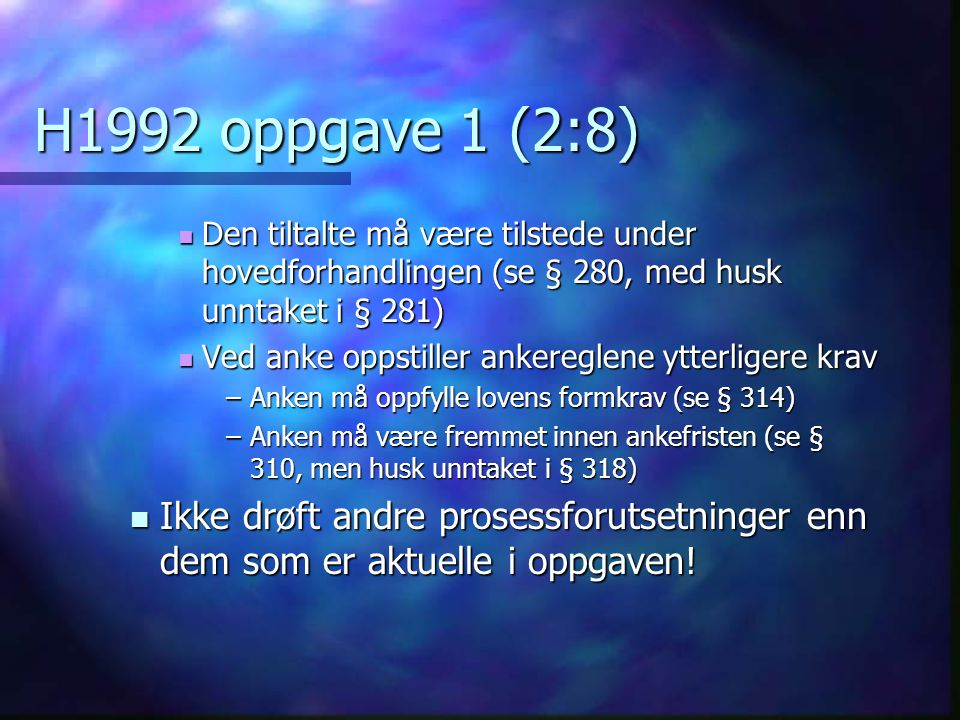 H1992 oppgave 1 (2:8) Den tiltalte må være tilstede under hovedforhandlingen (se § 280, med husk unntaket i § 281)