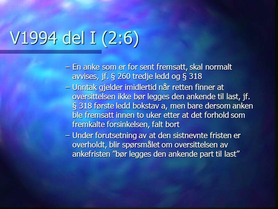 V1994 del I (2:6) En anke som er for sent fremsatt, skal normalt avvises, jf. § 260 tredje ledd og § 318.