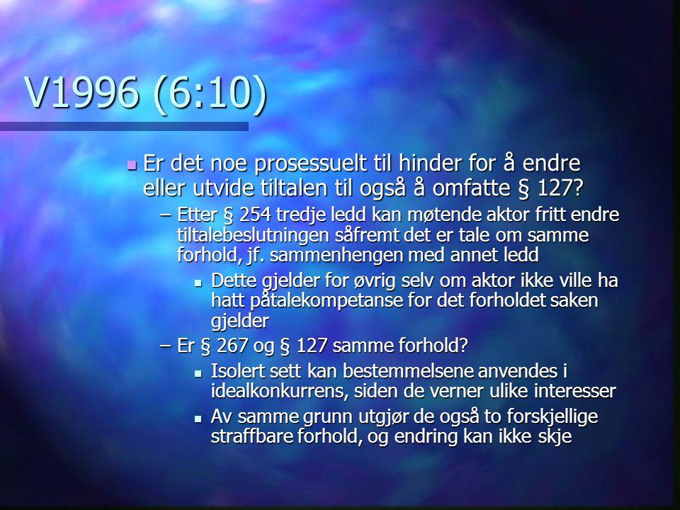 V1996 (6:10) Er det noe prosessuelt til hinder for å endre eller utvide tiltalen til også å omfatte § 127