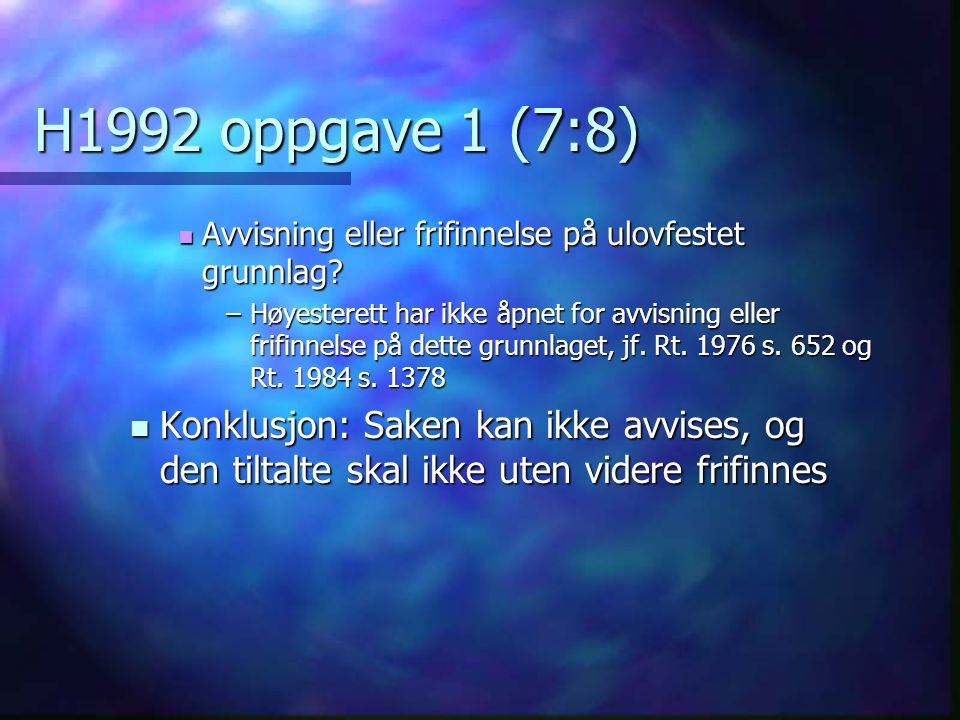 H1992 oppgave 1 (7:8) Avvisning eller frifinnelse på ulovfestet grunnlag